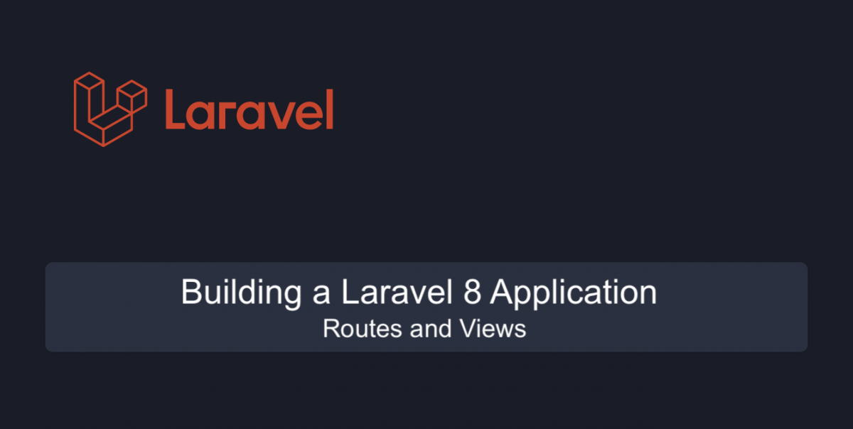 Building a Laravel 8 Application: Routes and Views